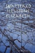 Shattered Illusions Elizabeth