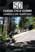 50 Classic Cycle Climbs: London and South East : London and South East