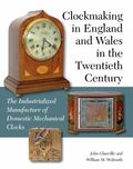 Clockmaking in England and Wales in the Twentieth Century : The Industrialized Manufacture o...