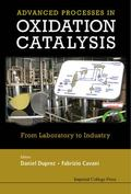 Handbook of Advanced Methods and Processes in Oxidation Catalysis : From Laboratory to Industry