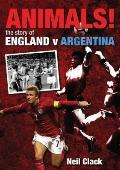 Animals! : The Story of England V Argentina