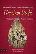 Heavenly Stems and Earthly Branches - TianGan DiZhi : The Keys to the Sublime