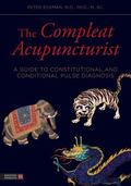 Compleat Acupuncturist : A Guide to Constitutional and Conditional Pulse Diagnosis