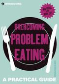 Introducing Overcoming Problem Eating : A Practical Guide