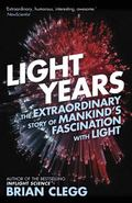 Light Years : The Extraordinary Story of Mankind's Fascination with Light