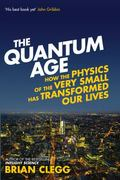 Quantum Age : How the Physics of the Very Small Has Transformed Our Lives