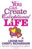 You Can Create an Exceptional Life: Candid Conversations with Louise Hay and Cheryl Richardson.