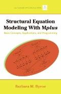 Structural Equation Modeling with MPlus: Basic Concepts, Applications, and Programming (Mult...