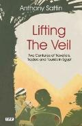 Lifting the Veil : Two Centuries of Travellers, Traders and Tourists in Egypt