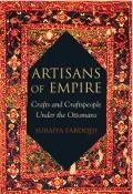 Artisans of Empire : Crafts and Craftspeople under the Ottomans