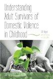 Experiences of Adult Survivors of Domestic Violence in Childhood : Strategies for Recovery f...