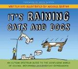 It's Raining Cats and Dogs: An Autism Spectrum Guide to the Confusing World of Idioms, Metap...
