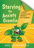 Starving the Anxiety Gremlin for Children Aged 5-9 : A Cognitive Behavioural Therapy Workboo...