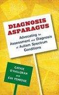 Diagnosis Asparagus : Advocating for Assessment and Diagnosis of Autism Spectrum Conditions