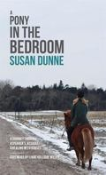 Pony in the Bedroom : A Journey Through Asperger's, Assault, and Healing with Horses