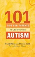 101 Tips for Parents of Children with Autism : Effective Solutions for Everyday Challenges
