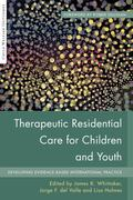 Therapeutic Residential Care for Children and Youth : Developing Evidence-Based Internationa...