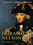 Horatio Nelson: The background, strategies, tactics and battlefield experiences of the great...
