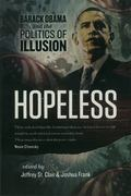 Hopeless : Barack Obama and the Politics of Illusion