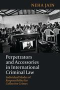 Perpetrators and Accessories in International Criminal Law : Individual Modes of Responsibil...