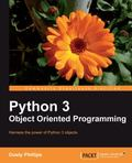 Python 3 Object Oriented Programming : Harness the power of Python 3 Objects