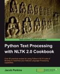 Python Text Processing with NLTK 2. 0 Cookbook : Use Python's NLTK suite of libraries to max...