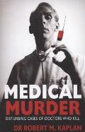 Medical Murder: Disturbing Cases of Doctors Who Kill