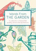 Words from the Garden : A Collection of Beautiful Poetry, Prose and Quotations
