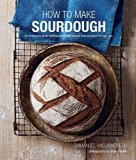 How To Make Sourdough: 45 recipes for great-tasting sourdough breads that are good for you, ...