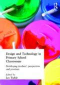 Design and Technology in Primary School Classrooms Developing Teachers' Perspectives and Practices