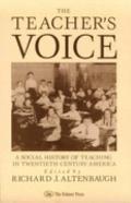 Teacher's Voice A Social History of Teaching in Twentieth-Century America