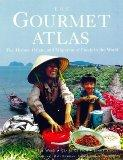 The Gourmet Atlas: The History, Origin and Migration of Foods of the World