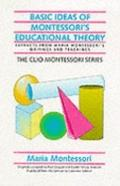Basic Ideas of Montessori's Educational Theory: Extracts from Maria Montessori's Writings an...
