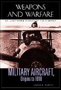 Military Aircraft, Origins to 1918 An Illustrated History of Their Impact