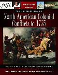 The Encyclopedia of North American Colonial Conflicts to 1775: A Political, Social, and Mili...