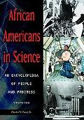 African Americans in Science: An Encyclopedia of People and Progress