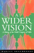Wider Vision A History of the World Congress of Faiths 1936-1996