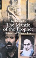 Mantle of the Prophet Religion and Politics in Iran