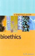 Bioethics A Beginner's Guide