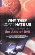 Why They Don't Hate Us Lifting The Veil On The Axis Of Evil