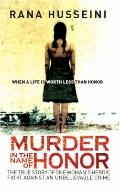 Murder in the Name of Honor : The True Story of One Woman's Heroic Fight Against and Unbelie...