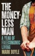 Moneyless Man : A Year of Freeconomic Living