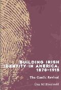 Building Irish Identity in America 1870-1915 The Gaelic Revival