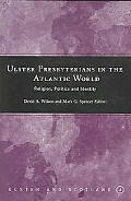 Ulster Presbyterianians in The Atlantic World Religion, Politics And Identity