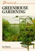 Practical Greenhouse Gardening - Ian Murray - Paperback