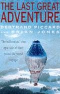 Last Great Adventure : The Inside Story of Richard Branson and Per Lindstrand's Dramatic Non...