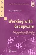 Working With Groupware Understanding and Evaluating Collaboration Technology