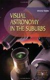 Visual Astronomy in the Suburbs A Guide to Spectacular Viewing