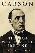 Carson: The Man Who Divided Ireland