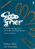 Good Grief Exploring Feelings, Loss and Death With Under Elevens and Adults  A Holistic Appr...